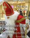 Ein geheimnisvolles Geschenk. Weihnachtsgeschichten (German Edition) - Patricia Koelle