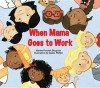When Mama Goes to Work - Marsha Forchuk Skrypuch, Jessica Phillips