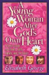A Young Woman After God's Own Heart: A Teen's Guide to Friends, Faith, Family, and the Future - Elizabeth George