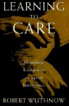 Learning to Care: Elementary Kindness in an Age of Indifference - Robert Wuthnow