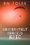 Desperately Seeking Epic - B.N. Toler