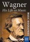 Wagner: His Life & Music - Stephen Johnson