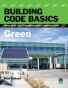 Building Code Basics: Green: Based on the 2012 International Green Construction Code - International Code Council