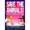 Save the Animals!: 101 Easy Things You Can Do - Ingrid Newkirk, Linda McCartney, Cleveland Amory