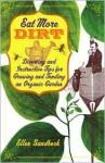 Eat More Dirt: Diverting and Instructive Tips for Growing and Tending an Organic Garden - Ellen Sandbeck