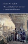 The Arab Rediscovery of Europe: A Study in Cultural Encounters - Ibrahim Abu Lughod, Rashid Khalidi