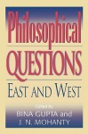 Philosophical Questions: East and West - Bina Gupta, Jitendranath N. Mohanty