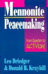Mennonite Peacemaking: From Quietism to Activism - Leo Driedger, Donald B. Kraybill
