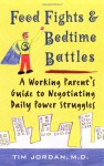 Food Fights and Bedtime Battles: A Working Parent's Guide to Negotiating - Tim Jordan