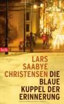 Die Blaue Kuppel Der Erinnerung - Lars Saabye Christensen, Christel Hildebrandt