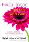 His Princess Girl Talk with God: Love Letters and Devotions for Young Women - Sheri Rose Shepherd