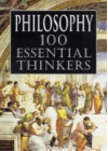 Philosophy: 100 Essential Thinkers - Philip Stokes