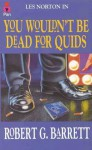 You Wouldn't Be Dead For Quids - Robert G. Barrett