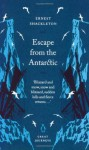 Escape from the Antarctic - Ernest Shackleton