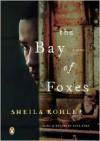 The Bay of Foxes: A Novel - Sheila Kohler