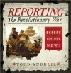 Reporting the Revolution: Before It Was History, It Was News - Todd Andrlik