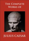 The Complete Works of Julius Caesar - Julius Caesar, W.A. McDevitte, W.S. Bohn