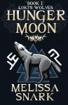 Hunger Moon (Loki's Wolves) (Volume 1) - Melissa Snark