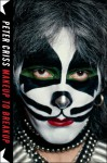 Makeup to Breakup: My Life In and Out of Kiss - Peter Criss, Larry Sloman