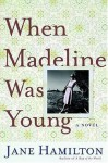 When Madeline Was Young - Jane Hamilton