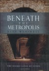Beneath the Metropolis: The Secret Lives of Cities - Alex Marshall, David Emblidge