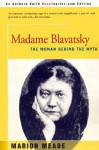 Madame Blavatsky: The Woman Behind the Myth - Marion Meade