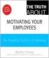 The Truth about Motivating Your Employees - Martha Finney
