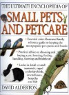 The Ultimate Encyclopedia of Small Pets and Petcare: The Essential Family Reference Guide to Caring for the Most Popular Pet Species and Breeds, Inclu - David Alderton