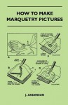 How to Make Marquetry Pictures - John Anderson