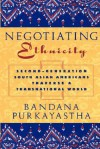 Negotiating Ethnicity: Second-Generation South Asians Traverse a Transnational World - Bandana Purkayastha