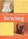 The Pattern Companion: Sewing - Mary Morris, Joanne O'Sullivan, Sally McCann, Arden Franklin, Mary Jo Hiney, Susan E. Mickey, Anita Louise Crane, Cassandra Case