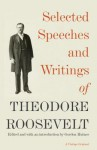 Selected Speeches and Writings of Theodore Roosevelt (Vintage) - Theodore Roosevelt, Gordon Hutner