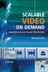 Scalable Video on Demand: Adaptive Internet-Based Distribution - Michael Zink