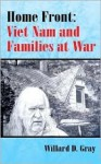 Home Front: Vietnam and Families at War - Willard D. Gray