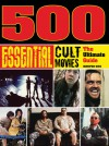 500 Essential Cult Movies - Jennifer Eiss, J.P. Rutter, Steve White, JP Rutter