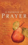 A Daybook of Prayer: Meditations, Scriptures, and Prayers to Draw Near to the Heart of God - Thomas Nelson Publishers