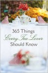 365 Things Every Tea Lover Should Know - Harvest House Publishers