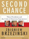 Second Chance: Three Presidents and the Crisis of American Superpower - Zbigniew Brzezinski, Dick Hill