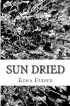 Sun Dried - Edna Ferber