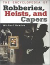 The Encyclopedia of Robberies, Heists and Capers - Mike Newton