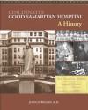 Cincinnati's Good Samaritan Hospital: A History - John H. Wilson, Md