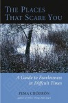 The Places That Scare You: A Guide to Fearlessness in Difficult Times (Shambhala Classics) - Pema Chödrön