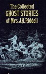 The Collected Ghost Stories of Mrs. J.H. Riddell - J.H. Riddell, Charlotte Riddell