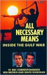 All Necessary Means: Inside the Gulf War - Ben Brown