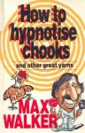 How To Hypnotise Chooks & Other Great Yarns - Max Walker