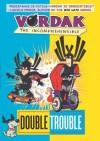 Vordak the Incomprehensible #3: Double Trouble - Vordak T. Incomprehensible, John Martin