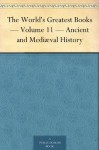 The World's Greatest Books - Volume 11 - Ancient and Mediæval History - John Alexander Hammerton, Arthur Mee
