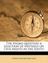 The Negro Question; A Selection of Writings on Civil Rights in the South - George W. Cable