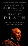 Make it Plain: Standing Up and Speaking Out - Vernon Jordan, Lee Daniels, Vernon Jordan, Jr., Lee A. Daniels