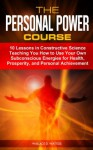 The Personal Power Course: 10 Lessons in Constructive Science Teaching You How to Use Your Own Subconscious Energies for Health, Prosperity, and Personal Achievement (Annotated) - Wallace D. Wattles, Tony Mase